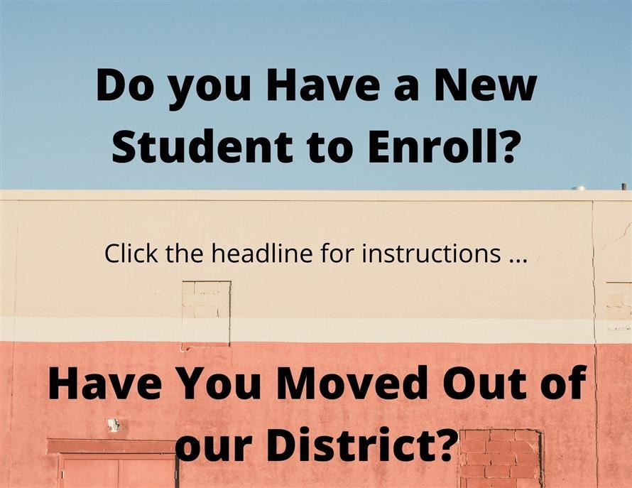 New K-5 student to enroll? Did you move out of the area?