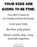 Your kids are going to be fine. Your don't have to re-create school at home. Love your kids. Be their safe place. Read, creat