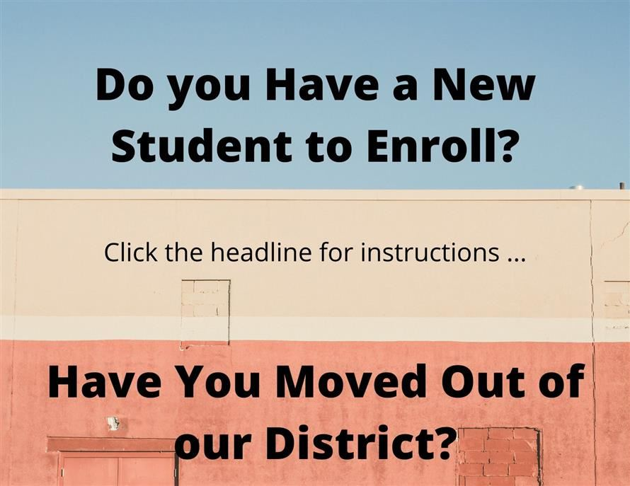 New student to enroll? Did you move out of our area?
